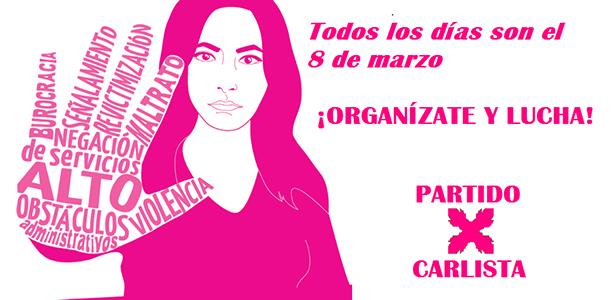 Todos los días son el 8 de marzo ¡ORGANÍZATE Y LUCHA! Partido Carlista